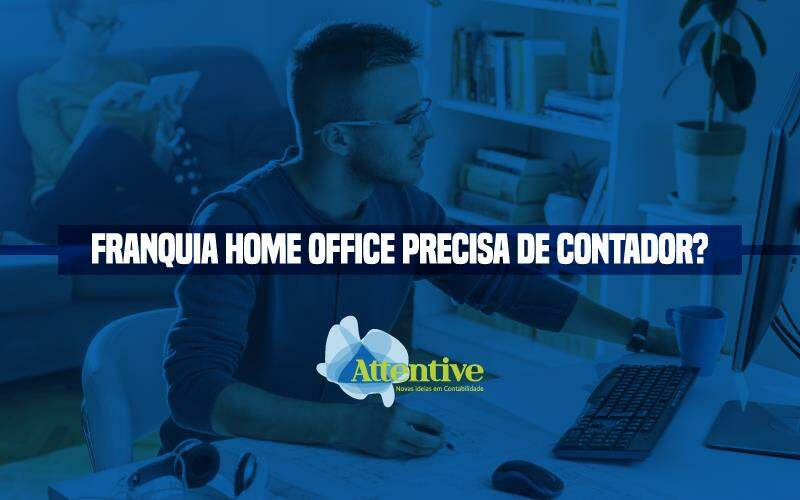 Franquia Home Office Precisa De Contador?