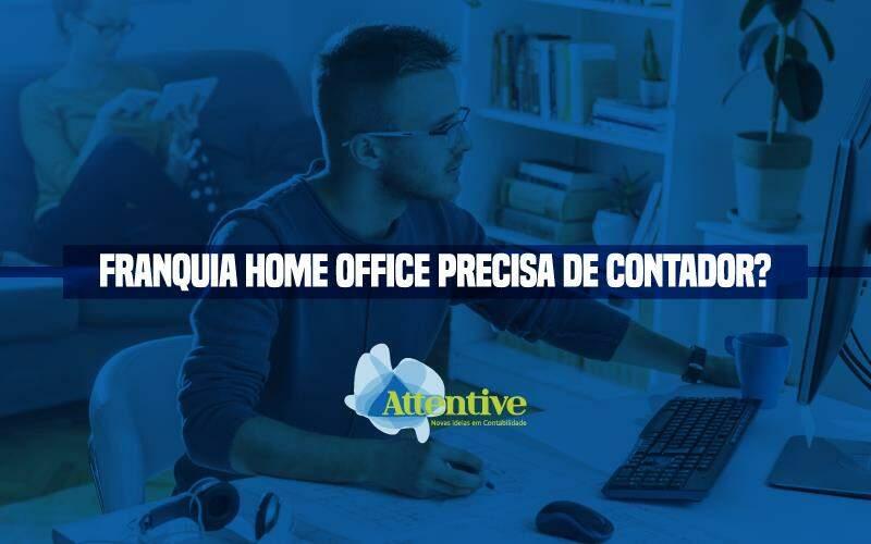 Franquia Home Office Precisa De Contador?