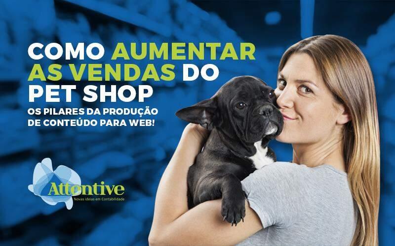 Como Aumentar As Vendas Do Pet Shop – Os Pilares Da Produção De Conteúdo Para Web!