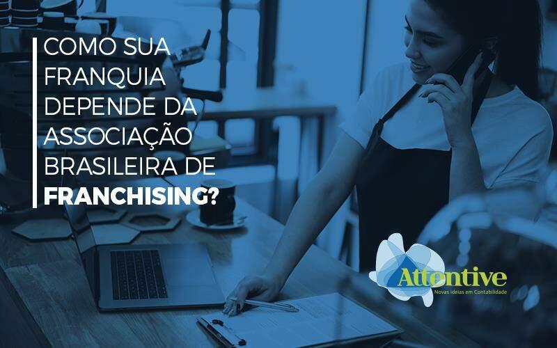 Como Sua Franquia Depende Da Associação Brasileira De Franchising?